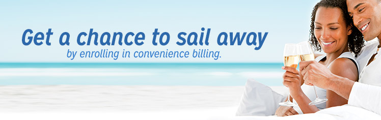 Get a chance to sail away by enrolling in convenience billing.
